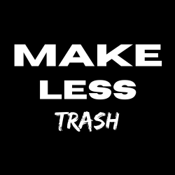 Make Less Trash
